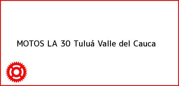 Teléfono, Dirección y otros datos de contacto para MOTOS LA 30, Tuluá, Valle del Cauca, Colombia