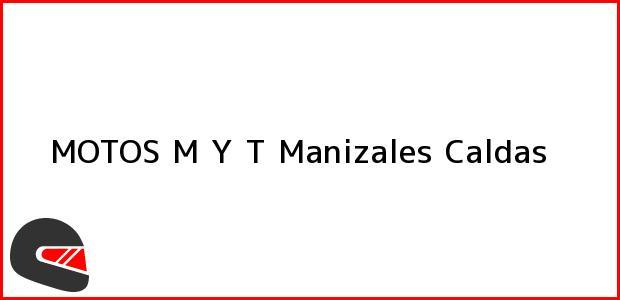 Teléfono, Dirección y otros datos de contacto para MOTOS M Y T, Manizales, Caldas, Colombia