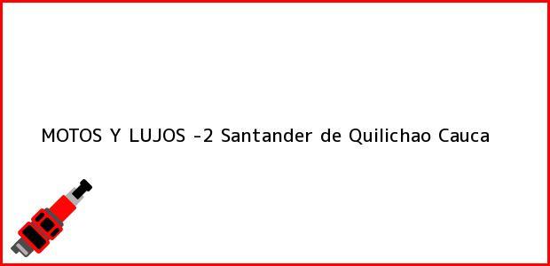 Teléfono, Dirección y otros datos de contacto para MOTOS Y LUJOS -2, Santander de Quilichao, Cauca, Colombia