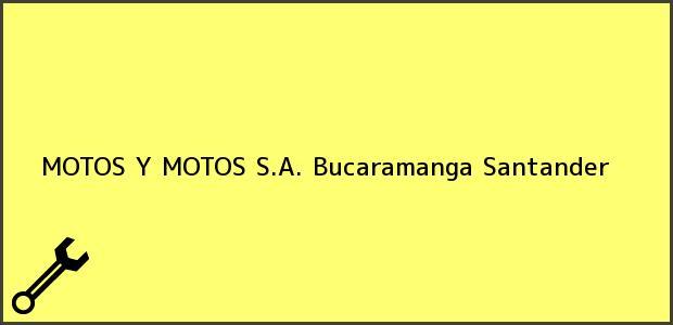 Teléfono, Dirección y otros datos de contacto para MOTOS Y MOTOS S.A., Bucaramanga, Santander, Colombia