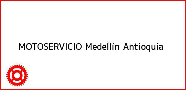 Teléfono, Dirección y otros datos de contacto para Motoservicio, Medellín, Antioquia, Colombia