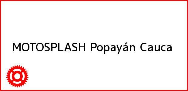 Teléfono, Dirección y otros datos de contacto para MOTOSPLASH, Popayán, Cauca, Colombia