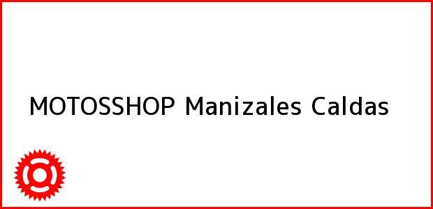 Teléfono, Dirección y otros datos de contacto para MOTOSSHOP, Manizales, Caldas, Colombia