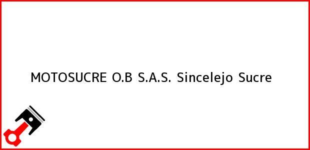 Teléfono, Dirección y otros datos de contacto para MOTOSUCRE O.B S.A.S., Sincelejo, Sucre, Colombia
