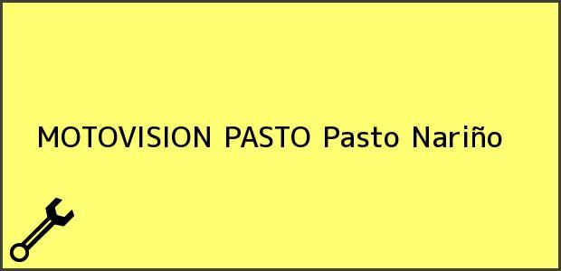 Teléfono, Dirección y otros datos de contacto para MOTOVISION PASTO, Pasto, Nariño, Colombia