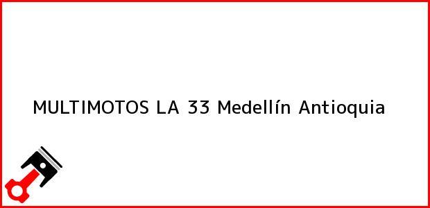 Teléfono, Dirección y otros datos de contacto para MULTIMOTOS LA 33, Medellín, Antioquia, Colombia