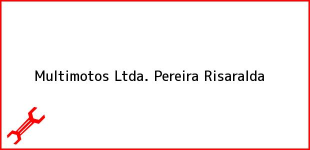 Teléfono, Dirección y otros datos de contacto para Multimotos Ltda., Pereira, Risaralda, Colombia