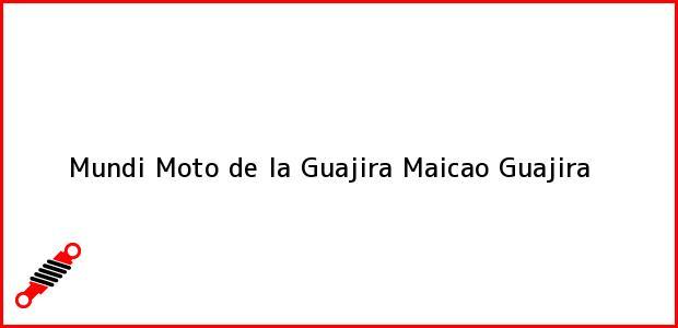 Teléfono, Dirección y otros datos de contacto para Mundi Moto de la Guajira, Maicao, Guajira, Colombia
