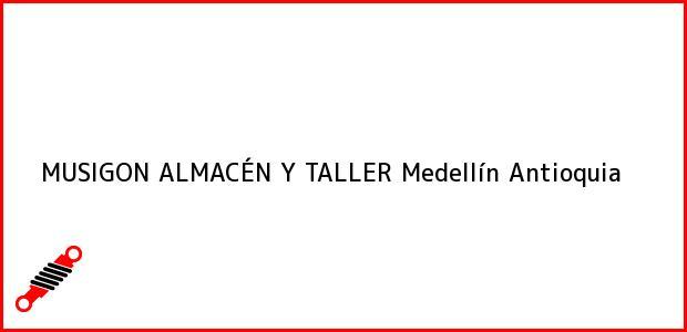 Teléfono, Dirección y otros datos de contacto para MUSIGON ALMACÉN Y TALLER, Medellín, Antioquia, Colombia