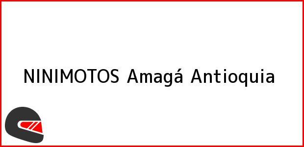 Teléfono, Dirección y otros datos de contacto para NINIMOTOS, Amagá, Antioquia, Colombia