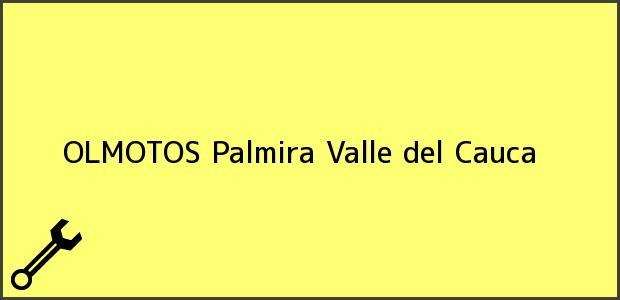 Teléfono, Dirección y otros datos de contacto para OLMOTOS, Palmira, Valle del Cauca, Colombia