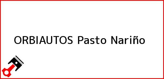 Teléfono, Dirección y otros datos de contacto para ORBIAUTOS, Pasto, Nariño, Colombia