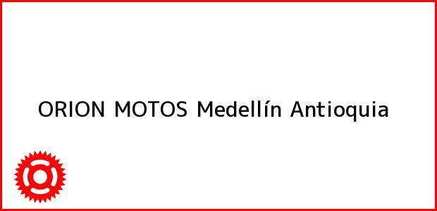 Teléfono, Dirección y otros datos de contacto para ORION MOTOS, Medellín, Antioquia, Colombia
