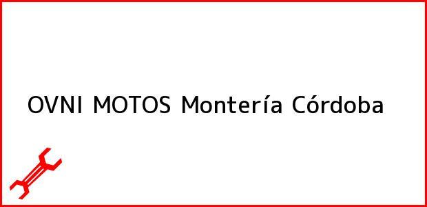 Teléfono, Dirección y otros datos de contacto para OVNI MOTOS, Montería, Córdoba, Colombia