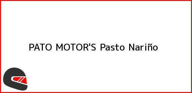 Teléfono, Dirección y otros datos de contacto para PATO MOTOR'S, Pasto, Nariño, Colombia