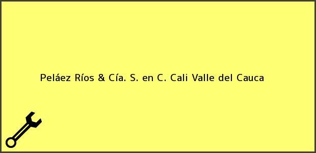 Teléfono, Dirección y otros datos de contacto para Peláez Ríos & Cía. S. en C., Cali, Valle del Cauca, Colombia