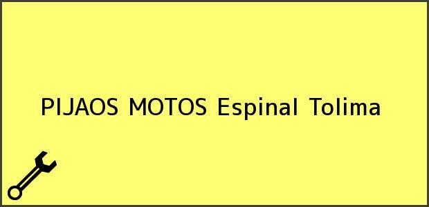 Teléfono, Dirección y otros datos de contacto para PIJAOS MOTOS, Espinal, Tolima, Colombia