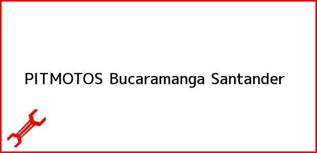 Teléfono, Dirección y otros datos de contacto para PITMOTOS, Bucaramanga, Santander, Colombia