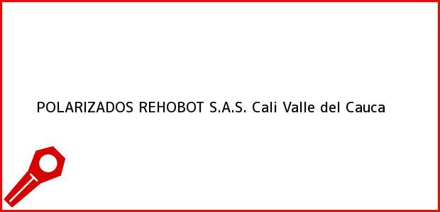 Teléfono, Dirección y otros datos de contacto para POLARIZADOS REHOBOT S.A.S., Cali, Valle del Cauca, Colombia