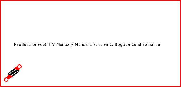 Teléfono, Dirección y otros datos de contacto para Producciones & T V Muñoz y Muñoz Cía. S. en C., Bogotá, Cundinamarca, Colombia