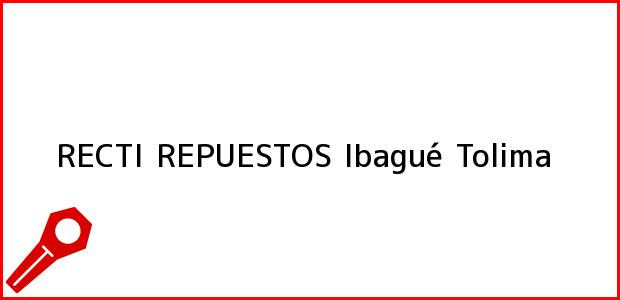 Teléfono, Dirección y otros datos de contacto para RECTI REPUESTOS, Ibagué, Tolima, Colombia