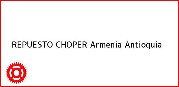 Teléfono, Dirección y otros datos de contacto para REPUESTO CHOPER, Armenia, Antioquia, Colombia