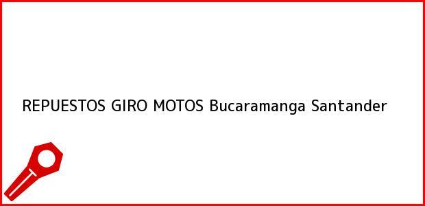 Teléfono, Dirección y otros datos de contacto para REPUESTOS GIRO MOTOS, Bucaramanga, Santander, Colombia
