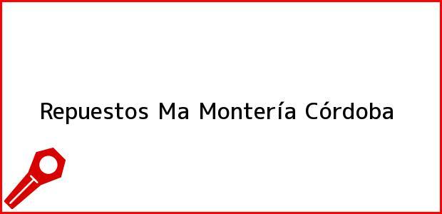 Teléfono, Dirección y otros datos de contacto para Repuestos Ma, Montería, Córdoba, Colombia
