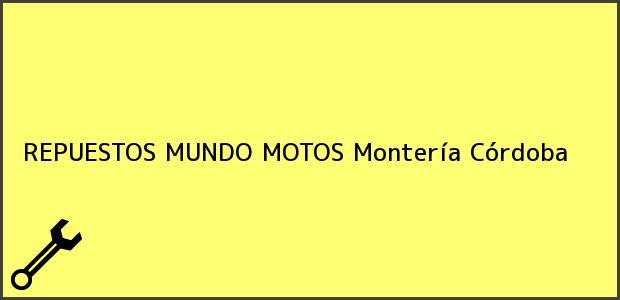 Teléfono, Dirección y otros datos de contacto para REPUESTOS MUNDO MOTOS, Montería, Córdoba, Colombia