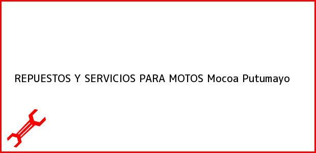 Teléfono, Dirección y otros datos de contacto para REPUESTOS Y SERVICIOS PARA MOTOS, Mocoa, Putumayo, Colombia