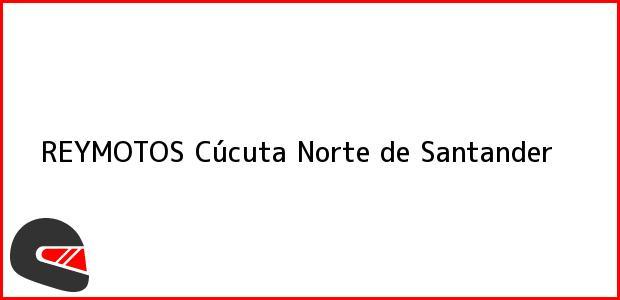 Teléfono, Dirección y otros datos de contacto para REYMOTOS, Cúcuta, Norte de Santander, Colombia