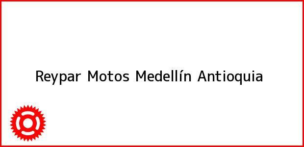 Teléfono, Dirección y otros datos de contacto para Reypar Motos, Medellín, Antioquia, Colombia