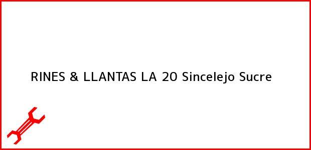Teléfono, Dirección y otros datos de contacto para RINES & LLANTAS LA 20, Sincelejo, Sucre, Colombia