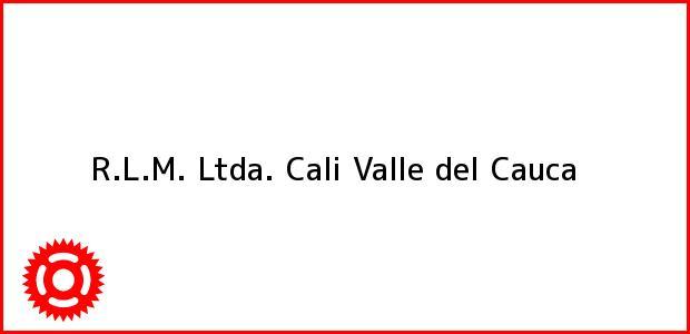 Teléfono, Dirección y otros datos de contacto para R.L.M. Ltda., Cali, Valle del Cauca, Colombia