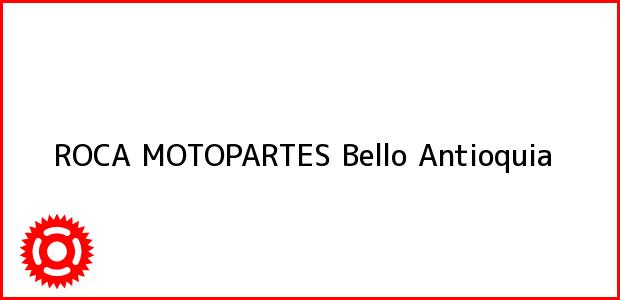 Teléfono, Dirección y otros datos de contacto para ROCA MOTOPARTES, Bello, Antioquia, Colombia