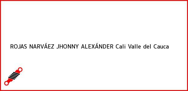 Teléfono, Dirección y otros datos de contacto para ROJAS NARVÁEZ JHONNY ALEXÁNDER, Cali, Valle del Cauca, Colombia