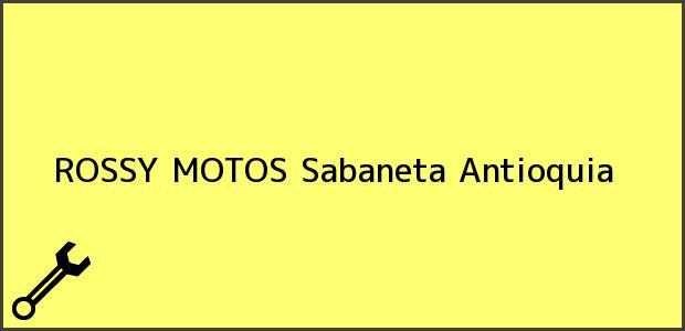 Teléfono, Dirección y otros datos de contacto para ROSSY MOTOS, Sabaneta, Antioquia, Colombia