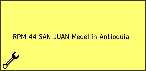 Teléfono, Dirección y otros datos de contacto para RPM 44 SAN JUAN, Medellín, Antioquia, Colombia