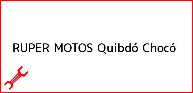 Teléfono, Dirección y otros datos de contacto para RUPER MOTOS, Quibdó, Chocó, Colombia
