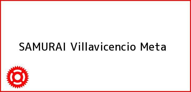 Teléfono, Dirección y otros datos de contacto para SAMURAI, Villavicencio, Meta, Colombia