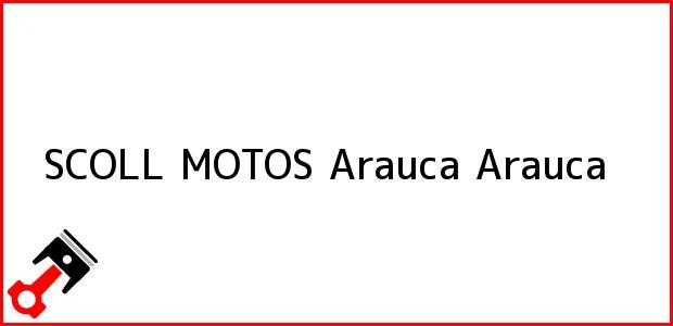 Teléfono, Dirección y otros datos de contacto para SCOLL MOTOS, Arauca, Arauca, Colombia