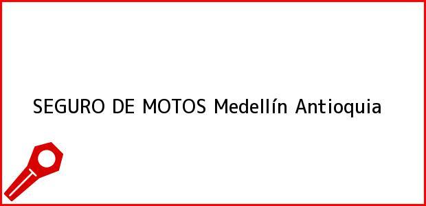 Teléfono, Dirección y otros datos de contacto para SEGURO DE MOTOS, Medellín, Antioquia, Colombia