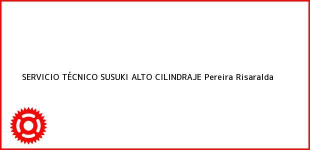 Teléfono, Dirección y otros datos de contacto para SERVICIO TÉCNICO SUSUKI ALTO CILINDRAJE, Pereira, Risaralda, Colombia