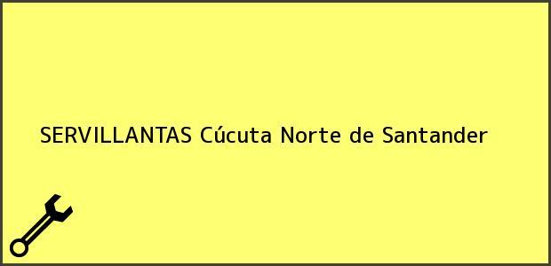 Teléfono, Dirección y otros datos de contacto para SERVILLANTAS, Cúcuta, Norte de Santander, Colombia