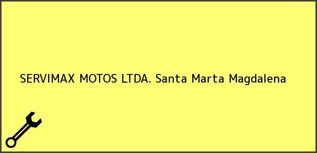 Teléfono, Dirección y otros datos de contacto para SERVIMAX MOTOS LTDA., Santa Marta, Magdalena, Colombia