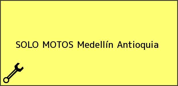 Teléfono, Dirección y otros datos de contacto para SOLO MOTOS, Medellín, Antioquia, Colombia