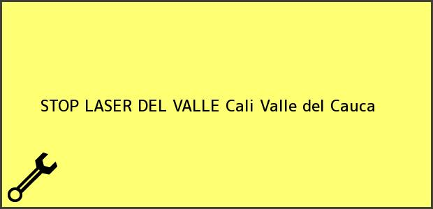 Teléfono, Dirección y otros datos de contacto para STOP LASER DEL VALLE, Cali, Valle del Cauca, Colombia