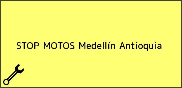 Teléfono, Dirección y otros datos de contacto para STOP MOTOS, Medellín, Antioquia, Colombia