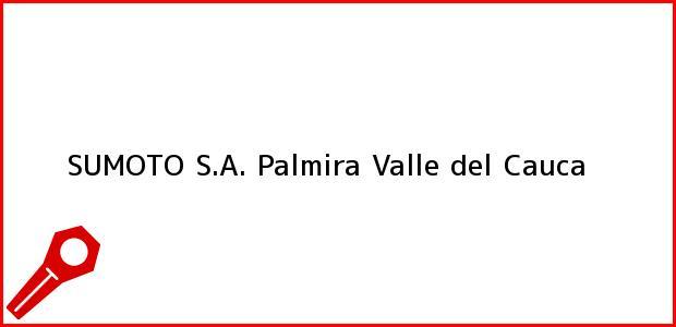 Teléfono, Dirección y otros datos de contacto para SUMOTO S.A., Palmira, Valle del Cauca, Colombia