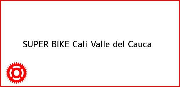 Teléfono, Dirección y otros datos de contacto para SUPER BIKE, Cali, Valle del Cauca, Colombia